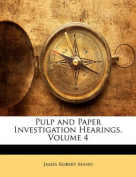 Pulp and Paper Investigation Hearings, Volume 4