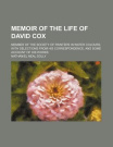 Memoir of the Life of David Cox; Member of the Society of Painters in Water Colours, with Selections from His Correspondence, and Some Account of His