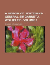 A Memoir of Lieutenant-General Sir Garnet J. Wolseley