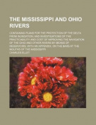 The Mississippi and Ohio Rivers; Containing Plans for the Protection of the Delta from Inundation and Investigations of the Practicability and Cost of