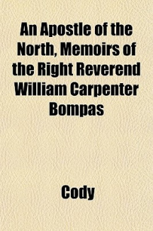 An Apostle of the North, Memoirs of the Right Reverend William Carpenter Bompas