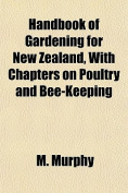Handbook of Gardening for New Zealand, with Chapters on Poultry and Bee-Keeping