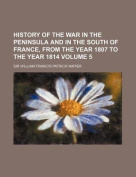 History of the War in the Peninsula and in the South of France, from the Year 1807 to the Year 1814 Volume 5