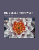 The Golden Northwest