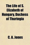The Life of S. Elizabeth of Hungary, Duchess of Thuringia