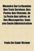 Memoire Sur La Reunion Des Trois Services, Des Postes Aux Chevaux, de La Poste Aux Lettres, Et Des Messageries, Sous Une Seule Administration