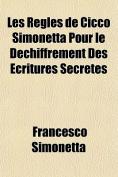 Les Regles de Cicco Simonetta Pour Le Dechiffrement Des Ecritures Secretes [FRE]