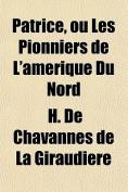 Patrice, Ou Les Pionniers de L'Amerique Du Nord