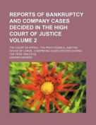 Reports of Bankruptcy and Company Cases Decided in the High Court of Justice; The Court of Appeal, the Privy Council, and the House of Lordscomprising