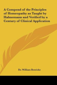 A Compend of the Principles of Homeopathy as Taught by Hahnemann and Verified by a Century of Clinical Application