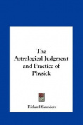 The Astrological Judgment and Practice of Physick
