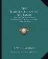 The Illustrated Key to the Tarot the Illustrated Key to the Tarot