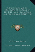 Tutankhamen and the Discovery of His Tomb by the Late Earl of Carnarvon and Mr. Howard Carter 1923