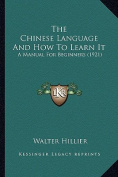 The Chinese Language and How to Learn It the Chinese Language and How to Learn It