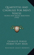 Quartettes and Choruses for Men's Voices