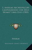 S. Anselmi Archiepiscopi Cantuariensis Cur Deus Homo? Libri Duo  [LAT]