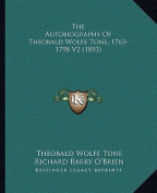 The Autobiography of Theobald Wolfe Tone, 1763-1798 V2 (1893the Autobiography of Theobald Wolfe Tone, 1763-1798 V2
