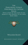 The Dangerous Voyage Performed by Captain Bligh