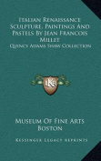 Italian Renaissance Sculpture, Paintings and Pastels by Jean Francois Millet