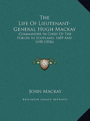 The Life of Lieutenant-General Hugh MacKay the Life of Lieutenant-General Hugh MacKay PDF Free download