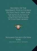 Records of the Reformed Dutch Church of New Paltz, New York Records of the Reformed Dutch Church of New Paltz, New York