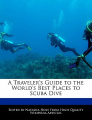 A Traveler's Guide to the World's Best Places to Scuba Dive