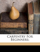 Carpentry for Beginners;