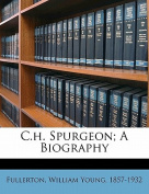 C.H. Spurgeon; A Biography