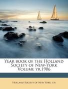 Year Book of the Holland Society of New-York Volume Yr.1906