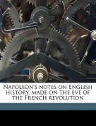Napoleon's Notes on English History, Made on the Eve of the French Revolution