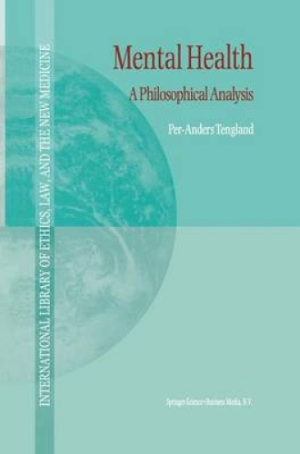 Mental Health: A Philosophical Analysis (International Library of Ethics, Law, a