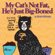 My Cat's Not Fat, He's Just Big-Boned