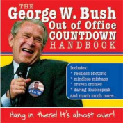 George W. Bush Out of Office Countdown Handbook