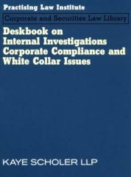 Deskbook on Internal Investigations, Corporate Compliance and White Collar Issues