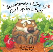 Sometimes I Like to Curl Up in a Ball [Board book]