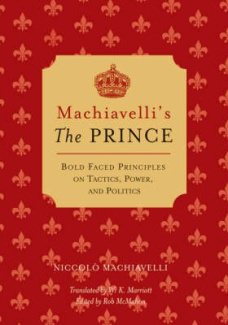 "Machiavelli's the ""Prince"": Bold-faced Principles on Tactics, Power, and Politics"