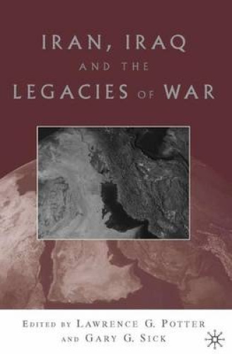 Iran, Iraq, and the Legacies of War by Lawrence G. Potter.