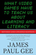 What Video Games Have to Teach Us About Learning and Literacy