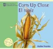 Corn Up Close/El Maiz