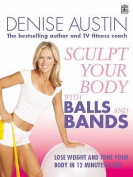 Sculpt Your Body with Balls and Bands