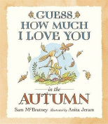 Guess How Much I Love You in the Autumn [Board book]