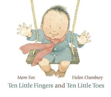 Ten Little Fingers and Ten Little Toes. Written by Mem Fox