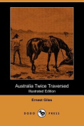 Australia Twice Traversed (Illustrated Edition)