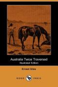Australia Twice Traversed (Illustrated Edition)