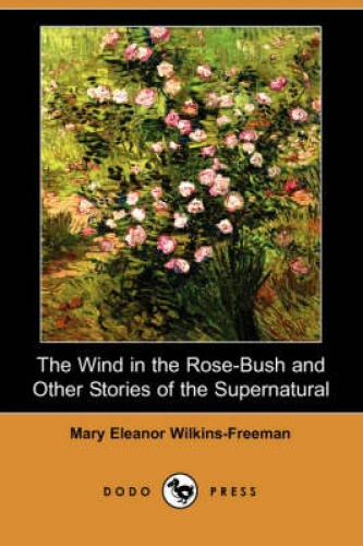 The Wind in the Rose-Bush and Other Stories of the Supernatural (Dodo Press) by