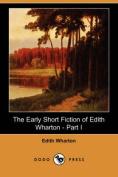 The Early Short Fiction of Edith Wharton - Part I