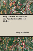 Fifty Years in Constantinople and Recollections of Robert College