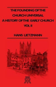 The Founding of the Church Universal - A History of the Early Church - Vol II
