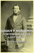 Judah P. Benjamin - Statesman of the Lost Cause