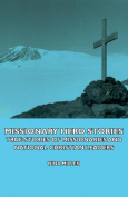 Missionary Hero Stories - True Stories of Missionaries and National Christian Leaders